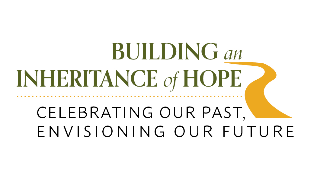 Building an Inheritance of Hope: Celebrating our Past, Envisioning our Future Campaign Kickoff