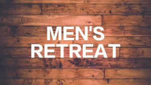 Men's Retreat sponsored by First Saturday Men's Fellowship