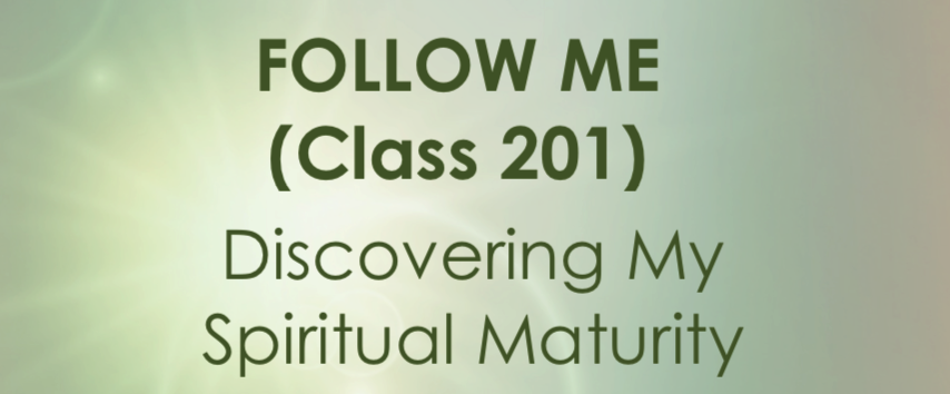 CLASS 201 (Follow Me)- Discovering My Spiritual Maturity
